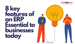 Do You Have These 8 Most Essential Features in Your ERP?