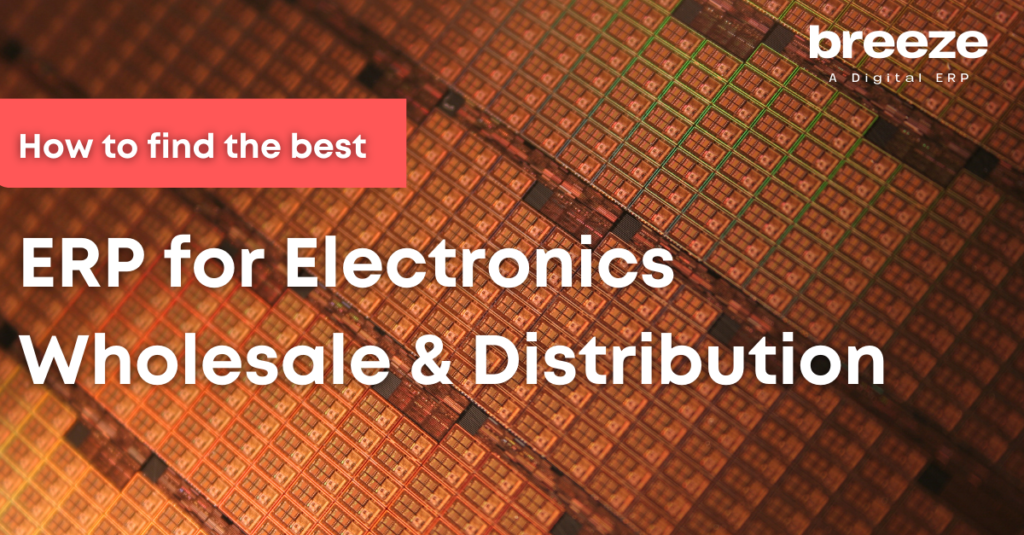 Best ERP for electronics wholesale and distribution business